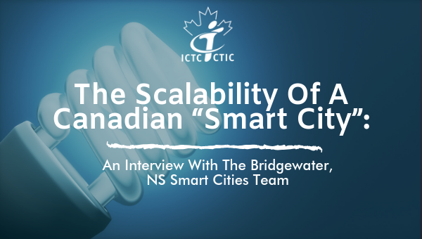 "The Scalability of a Canadian ""Smart City"": An Interview with the Bridgewater, NS Smart Cities Team"